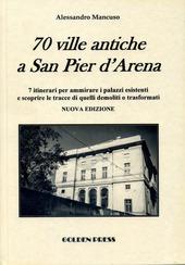 70 ville antiche a San Pier d'Arena. 7 itinerari per ammirare i palazzi esistenti e scoprire le tracce di quelli demoliti o trasformati