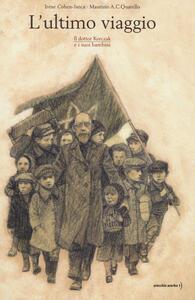 L' ultimo viaggio. Il dottor Korczak e i suoi bambini - Irène Cohen-Janca,Maurizio A. Quarello - copertina