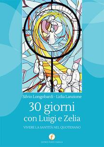 30 giorni con Luigi e Zelia. Vivere la santità nel quotidiano