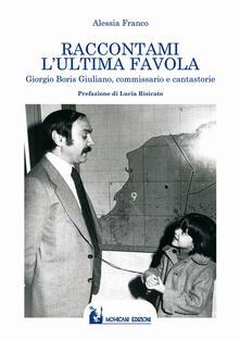 Raccontami lultima favola. Giorgio Boris Giuliano, commissario e cantastorie.pdf