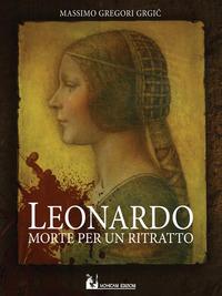 Leonardo: morte per un ritratto - Gregori Grgic Massimo - wuz.it