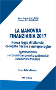 La manovra finanziaria 2017. Nuova legge di bilancio, collegato fiscale e milleproroghe. Approfondimenti su contabilità economico-patrimoniale e mediazione tributaria