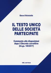 Il testo unico delle società partecipate. Commentato alle disposizioni dopo il Decreto correttivo (D.Lgs. 100/2017)