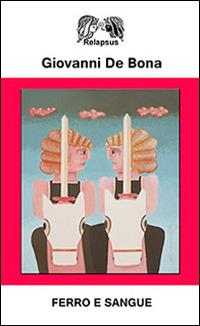 Ferro e sangue - De Bona Giovanni - wuz.it