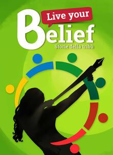Live your belief!. Storie della Tribù - copertina