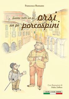 Siamo tutti un po' orsi, un po' porcospini - Francesca Romano - copertina