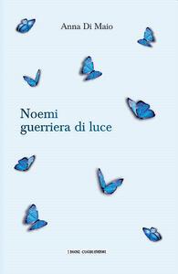 Libro Noemi guerriera di luce Anna Di Maio