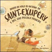 Diario di volo di Antoine de Saint-Exupéry e del suo Piccolo Principe - Maria Serra - copertina