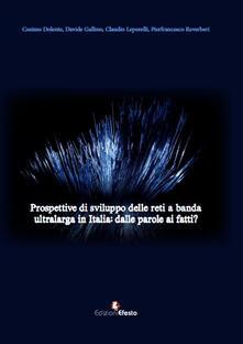 Prospettive di sviluppo delle reti a banda ultralarga in Italia. Dalle parole ai fatti? - copertina
