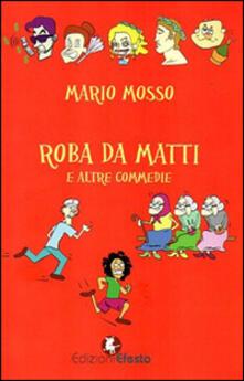 Roba da matti e altre commedie - Mario Mosso - copertina