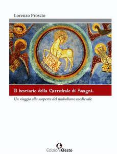 Il bestiario della cattedrale di Anagni. Un viaggio alla scoperta del simbolismo medievale - Lorenzo Proscio - copertina