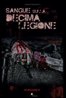 Sangue sulla decima legione - Giorgio Franchetti - copertina