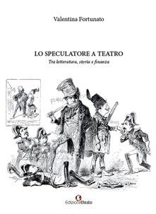 Lo speculatore a teatro. Tra letteratura, storia e finanza.pdf