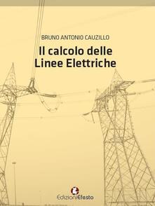 Il calcolo delle linee elettriche - Bruno A. Cauzillo - copertina