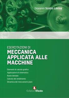 Esercitazioni di meccanica applicata alle macchine - Giovanni Scotto Lavina - copertina