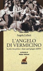 L' angelo di Vermicino. La mia vita prima e dopo quel giugno dell'81 - Angelo Licheri - copertina