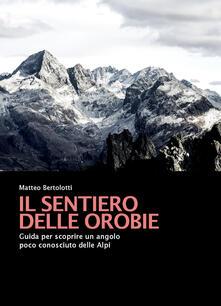 Il sentiero delle Orobie. Guida per scoprire un angolo poco conosciuto delle Alpi.pdf