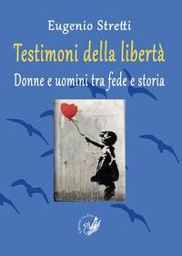 Testimoni della libertà. Donne e uomini tra fede e storia