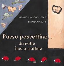 Passo passettino... da notte fino a mattino - Manuela Acquafresca,Liliana Carone - copertina