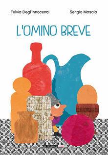 L' omino breve. Ediz. a colori - Fulvia Degl'Innocenti,Sergio Masala - copertina