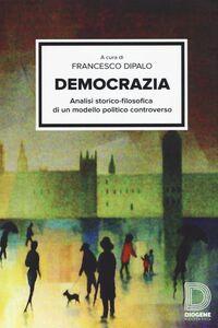 Foto Cover di Democrazia. Analisi storico-filosofica di un modello politico controverso, Libro di AA.VV edito da Diogene Multimedia