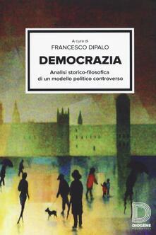 Democrazia. Analisi storico-filosofica di un modello politico controverso.pdf