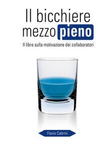 Il bicchiere mezzo pieno. Il libro sulla motivazione dei collaboratori
