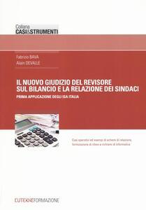 Il nuovo giudizio del revisore sul bilancio e la relazione dei sindaci. Prima applicazione degli ISA Italia