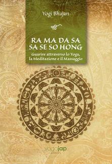 Fondazionesergioperlamusica.it Ra Ma Da Sa Sa Se So Hong. Guarire attraverso lo yoga, la meditazione e il massaggio. Ediz. multilingue Image