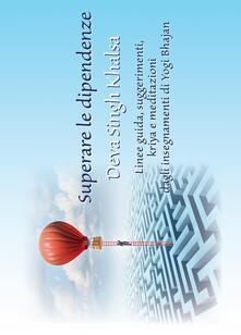 Squillogame.it Superare le dipendenze. Linee guida, suggerimenti, kriya e meditazioni dagli insegnamenti di Yogi Bhajan Image