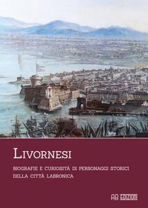 Livornesi. Biografie e curiosità di personaggi storici della città labronica