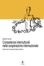 Competente interculturali nella cooperazione internazionale. Esperienze di cooperanti italiani all'estero
