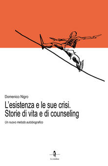 L' esistenza e le sue crisi. Storia di vita e di counseling. Un nuovo metodo autobiografico - Domenico Nigro - copertina