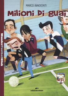 Milioni di guai. Wonder Football Club. Vol. 3.pdf