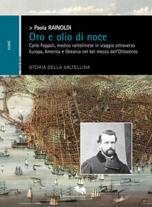 Oro e olio di noce. Carlo Foppoli, medico valtellinese in viaggio attraverso Europa e Oceania nel bel mezzo dell'Ottocento