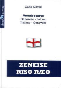 Zeneise riso raeo. Vocabolario genovese-italiano, italiano-genovese