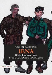 Libro Iena. Diario di un partigiano dietro la Linea Gotica in Garfagnana (1944-1945) Giuseppe Lazzarini