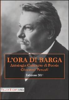 L' ora di Barga 2014. Antologia concorso di poesia Giovanni Pascoli - copertina
