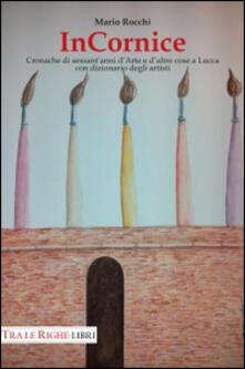 In cornice. Cronache di sessant'anni d'arte e d'altre cose a Lucca con dizionario degli artisti - Mario Rocchi - copertina