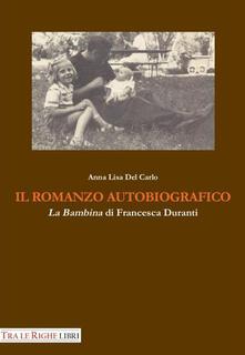 Il romanzo autobiografico. «La bambina» di Francesca Duranti - Anna L. Del Carlo - copertina
