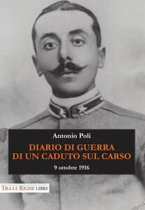 Diario di guerra di un caduto sul Carso. 9 ottobre 1916 - Antonio Poli - copertina