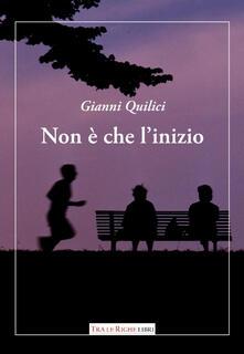 Non è che l'inizio - Gianni Quilici - copertina
