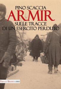Libro Armir. Sulle tracce di un esercito perduto Pino Scaccia