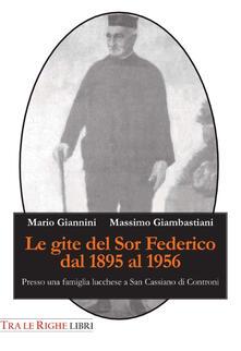 Le gite del Sor Federico dal 1895 al 1956. Presso una famiglia lucchese a San Cassiano di Controni - Mario Giannini,Massimo Giambastiani - copertina