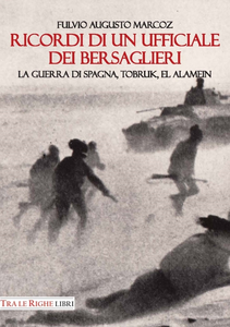 Libro Ricordi di un ufficiale dei bersaglieri. La guerra di Spagna, Tobruk, El Alamein Fulvio A. Marcoz