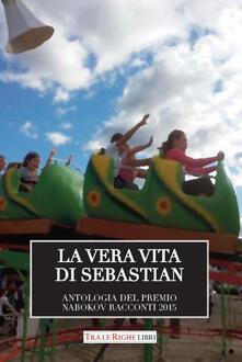 La vera vita di Sebastian. Antologia del premio Nabokov. Racconti 2015 - copertina