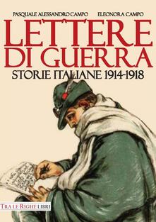 Lettere di guerra. Storie italiane 1914-1918 - Pasquale Alessandro Campo,Eleonora Campo - copertina