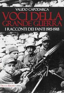 Libro Voci della grande guerra. I racconti dei fanti 1915-1918 Valido Capodarca