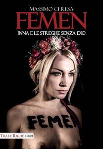 Femen. Inna e le streghe senza Dio - Massimo Ceresa - copertina