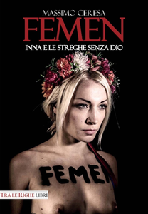 Libro Femen. Inna e le streghe senza Dio Massimo Ceresa